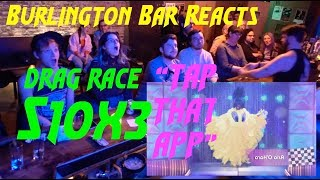 "RUPAUL'S DRAG RACE Season 10x3 ""TAP THAT APP"" REACTION at Burlington Bar"