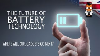 The future of Battery Technology - A look at what