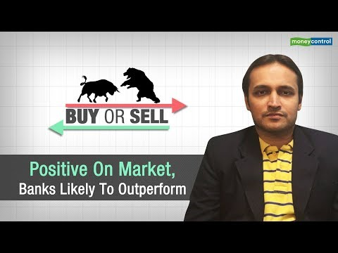Buy or Sell | Positive on market, banks likely to outperform