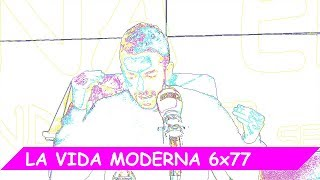 La Vida Moderna | 6X77 | Evolución a peor