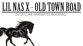 Lil Nas X - Old Town Road (DJ Styllax Hardstyle Bootleg)
