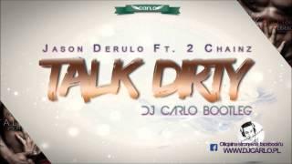 Jason Derulo ft. 2 Chainz - Talk Dirty (DJ Carlo Bootleg)