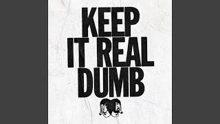 Keep It Real Dumb
