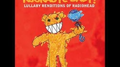 Paranoid Android - Lullaby Renditions of Radiohead - Rockabye Baby!