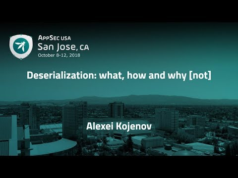 deserialization:-what,-how-and-why-[not]---alexei-kojenov---appsecusa-2018
