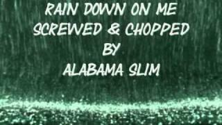 Rain Down on Me Screwed & Chopped By Alabama Slim