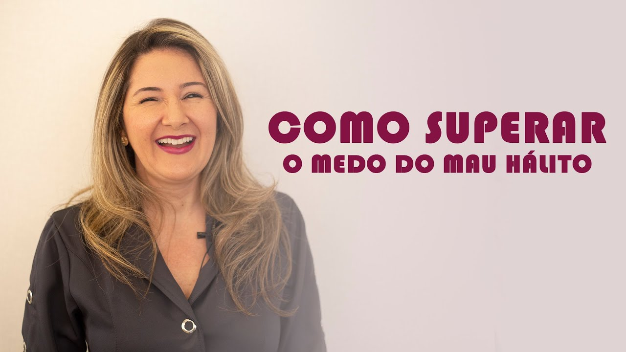 COMO SUPERAR O MEDO DO MAU HÁLITO
