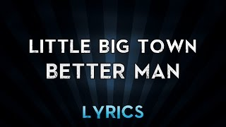 Little Big Town Better Man Lyrics