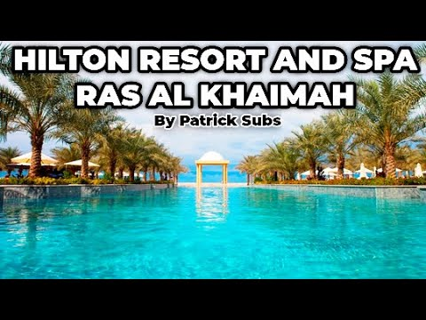 HILTON RAS AL KHAIMAH, RESORT AND SPA - UAE