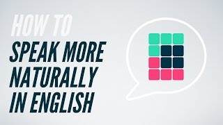 How to speak more naturally in English