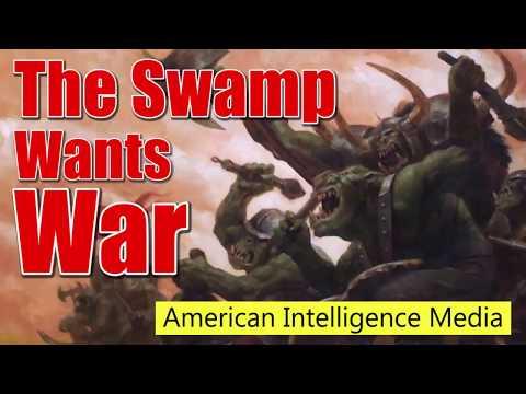 The Washington Swamp Wants War
