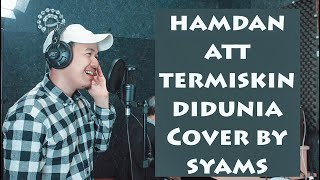 Hamdan ATT - TERMISKIN DI DUNIA ( COVER BY SYAMS )