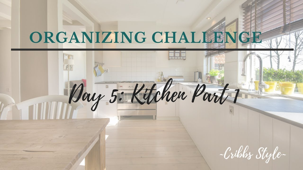 Cribbs Style Organization Challenge Day 6: Kitchen Part 1 - YouTube