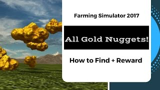 How to Find All 100 Gold Nuggets: (Farming Simulator 2017) + Reward / Hints / Tricks