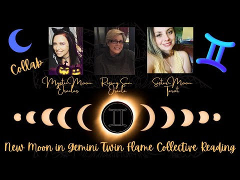 NEW MOON IN GEMINI TWIN FLAME COLLECTIVE COLLABORATION READING WITH RISING SUN & SISTER MOON