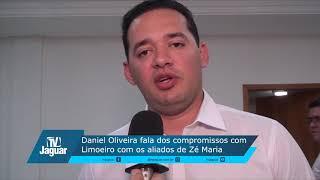 Daniel Oliveira fala dos compromissos com Limoeiro com os aliados de Zé Maria