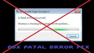 How to fix FATAL ERROR and CRASHES on the FSX 2017