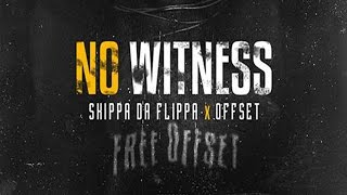 Skippa Da Flippa - No Witness ft. Offset