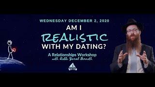 Am I Realistic with my Dating? Relationships Workshop with Rabbi Yisroel Bernath