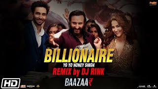 Billionaire Remix | Baazaar | Yo Yo Honey Singh | Remix By DJ Rink
