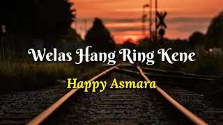 Download HAPPY ASMARA WELAS HANG RENG KENE LIRIK