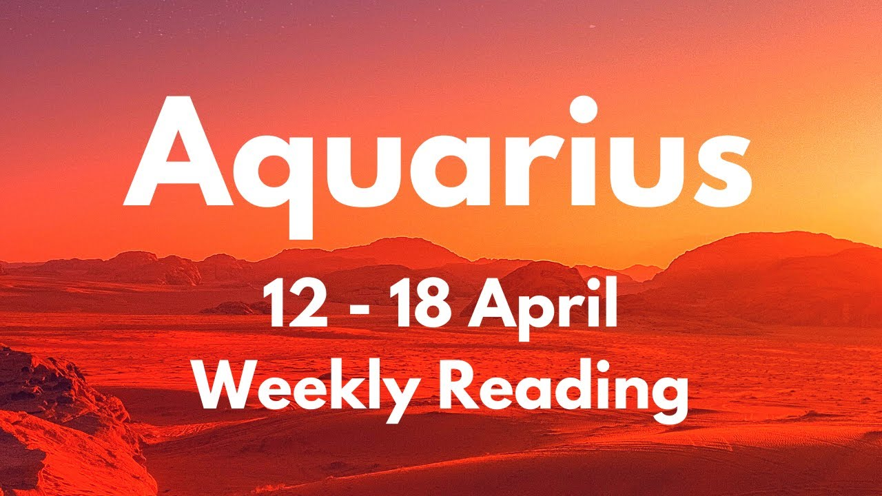 AQUARIUS THERE IS A DIVINE PURPOSE BEHIND THIS! April 12 - 18