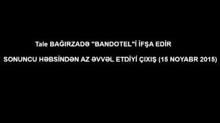 """Tale BAĞIRZADƏ """"BANDOTEL""""İ İFŞA EDİR !"""
