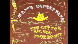Major Dundee Band - You Get Too Big For Your Boots