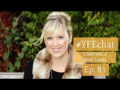 How to Start a Wine Label (#YFEchat Ep. 81)