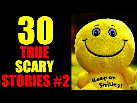 30 TRUE SCARY STORIES #2