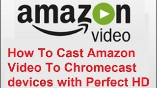 Video How to Cast Amazon Video Full HD With No Audio or Video Problems download MP3, 3GP, MP4, WEBM, AVI, FLV November 2018