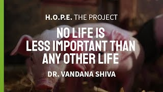 Dr Vandana Shiva No Life Is Less Important Than Any Other Life H O P E The Project