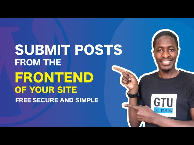 How To Submit Posts from the Frontend of your WordPress Website for Free