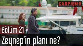 Çarpışma 21. Bölüm - Zeynep'in Planı Ne?