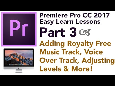 Premiere Pro 2017 Easy Lessons - Part 3 - Adding Music & Basic Audio Editing