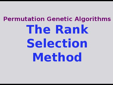 Genetic Algorithms 16/30: the Rank Selection Method