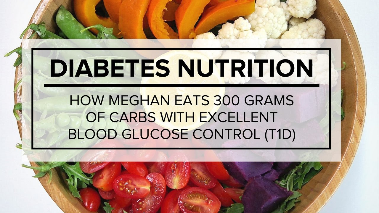 Diabetes Nutrition Diabetes Nutrition How Meghan Eats 300 Grams Of Carbs With Excellent Blood Glucose Control T1d