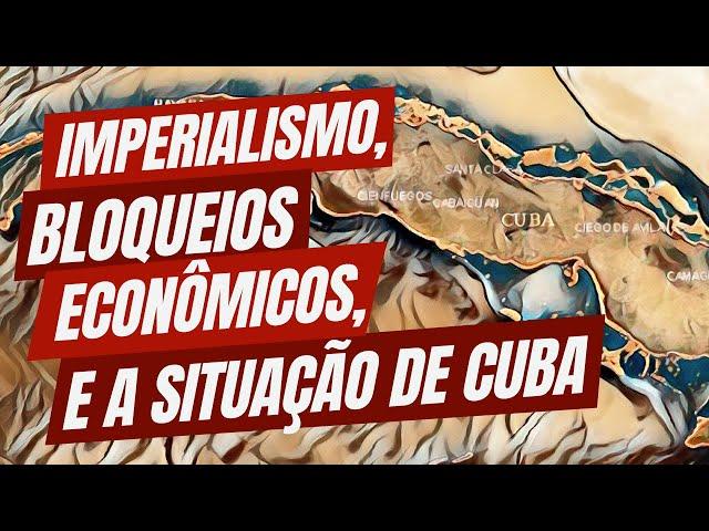 Imperialismo, bloqueio econômico e a situação de Cuba