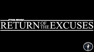 Star Wars: Return of the Excuses
