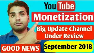 Youtube Monetization New Update September 2018 | Channel Under Additional review |Monetization