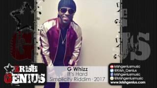 G Whizz - It's Hard [Simplicity Riddim] February 2017