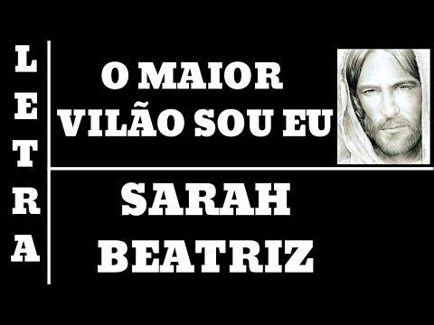 O MAIOR VILÃO SOU EU - SARAH BEATRIZ - LETRA (ALL 67)
