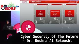 BSides Dubai 2018: Cyber Security Of The Future - Dr. Bushra Al Belooshi