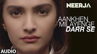 AANKHEIN MILAYENGE DARR SE Full Song (Audio) | NEERJA | Sonam Kapoor | Prasoon Joshi | T-Series