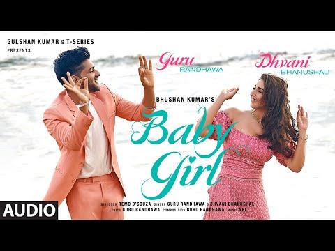 Baby Girl (Audio) Guru Randhawa | Dhvani Bhanushali | Remo D'Souza | Bhushan Kumar | Vee