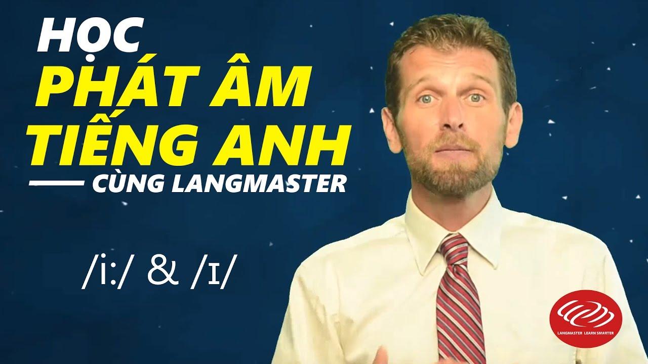 Học phát âm tiếng Anh cùng Langmaster: /i:/ & /ɪ/ [Phát âm tiếng Anh chuẩn #2]