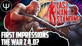 Last Man Standing — First Impressions — The War Z 4.0?!