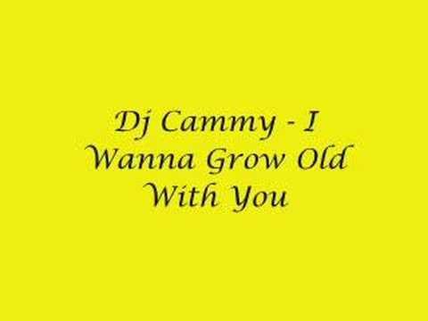 Dj Cammy - I Wanna Grow Old With You