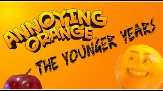 The Annoying Orange: The Younger Years