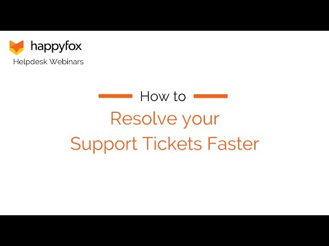 How to Resolve your Support Tickets Faster - HappyFox Webinar